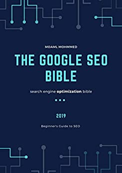 The Google SEO Bible: search engine optimization bible , Beginner's Guide to SEO by [moaml mohmmed]