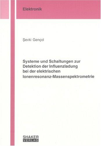 Systeme und Schaltungen zur Detektion der Influenzladung bei der elektrischen Ionenresonanz-Massenspektrometrie (Berichte aus der Elektronik)