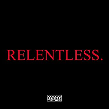 RELENTLESS.