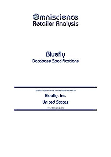 Bluefly, Inc. - United States: Retailer Analysis Database Specifications (Omniscience Retailer Analysis - United States Book 13937)