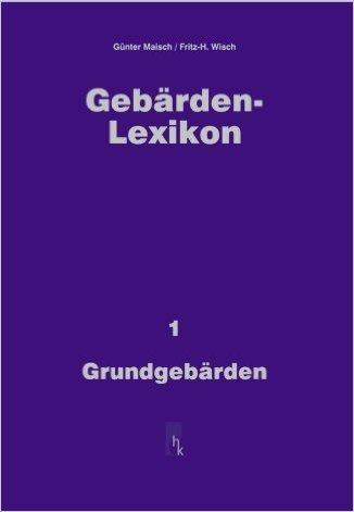 Gebärden-Lexikon: Grundgebärden, Bd 1 von Günter Maisch ( 2006 )