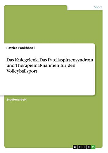 Das Kniegelenk. Das Patellaspitzensyndrom und Therapiemaßnahmen für den Volleyballsport