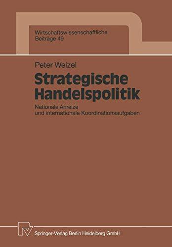 Strategische Handelspolitik: Nationale Anreize Und Internationale Koordinationsaufgaben (Wirtschaftswissenschaftliche Beiträge) (German Edition) (Wirtschaftswissenschaftliche Beiträge (49), Band 49)