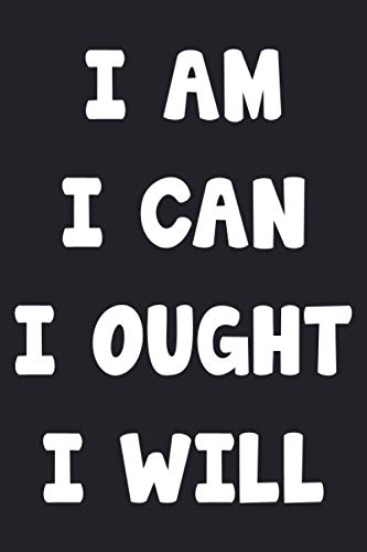 I Am I Can I Ought I Will: Lined Notebook / Journal Gift, 120 Pages, 6 x 9, Sort Cover, Matte Finish.