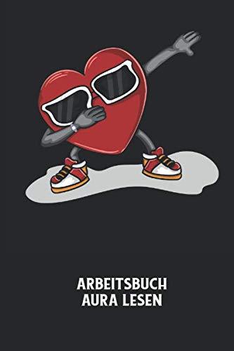 Arbeitsbuch Aura lesen: Herz, Dapping, Sonnenbrille Notizbuch: Aura Arbeitsheft I Arbeitsbuch zum Ausfüllen I Farben Aura interpretieren I Emotionen erkennen I 6x9 Zoll (ca. DIN A5) I 120 Seiten