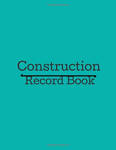 Construction Record Book: Daily Construction Record Book, Jobsite  Maintenance Project Management Log (Construction Management, Band 22)