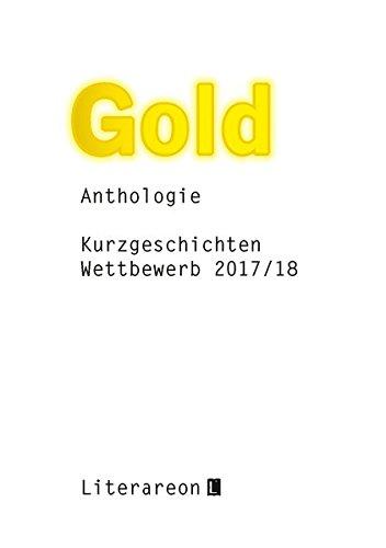 Gold: Kurzgeschichten-Wettbewerb 2017/2018 · Anthologie (Literareon)