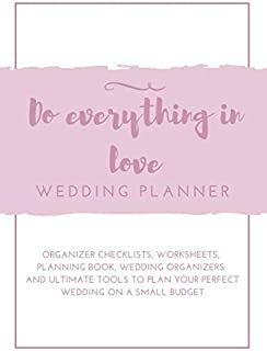 Do everything in love: Wedding Planner & Organizer: Checklists, Worksheets, Planning Book, Wedding Organizers and Ultimate...