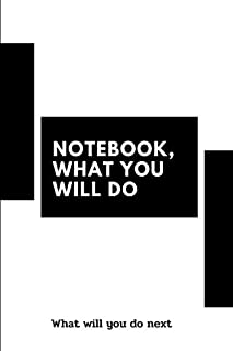 Notebook, what you will do
