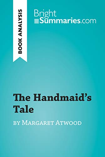 The Handmaid's Tale by Margaret Atwood (Book Analysis): Detailed Summary, Analysis and Reading Guide (BrightSummaries.com) (English Edition)