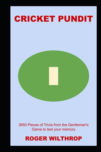 Cricket Pundit: 3650 Pieces of Trivia from the Gentleman's Game to test your memory (Cricket Trivia Quiz, Band 12)
