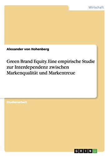 Green Brand Equity. Eine empirische Studie zur  Interdependenz zwischen Markenqualität und Markentreue