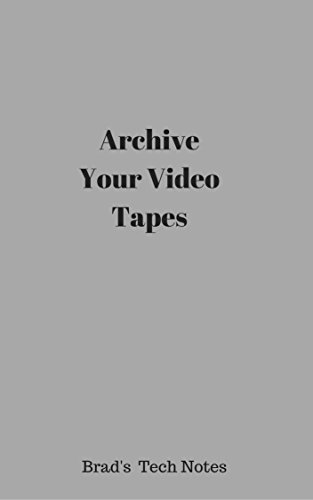 Archive Your Video Tapes: Preserve Your Memories (English Edition)