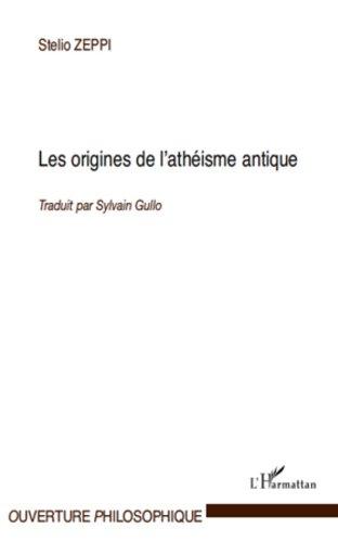 Les origines de l\'athéisme antique (Ouverture Philosophique) (French Edition)