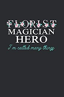 Florist Magician Hero I'm Called my things: Cool Animated Sayings Design For Organizer arranger Florist Flower Lover Noteb...