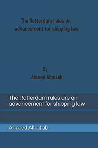 The Rotterdam rules are an advancement for shipping law: The Rotterdam rules are an advancement for shipping law and should replace Hague-Visby Rules and Hamburg Rules