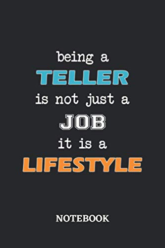 Being a Teller is not just a Job it is a Lifestyle Notebook: 6x9 inches - 110 blank numbered pages • Greatest Passionate working Job Journal • Gift, Present Idea