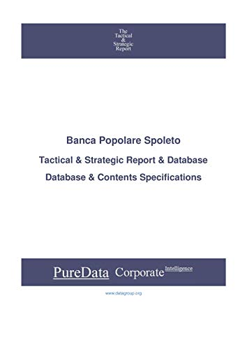 Banca Popolare Spoleto: Tactical & Strategic Database Specifications - Milan perspectives (Tactical & Strategic - Italy Book 917) (English Edition)