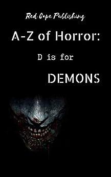 D is for Demons (A to Z of Horror Book 4) by [P.J. Blakey-Novis, Dona Fox, Charles R. Bernard, David  Green, Mark Anthony  Smith, J. Herrera Kamin, Lesley Drane, Carmilla Voeiz, Molly  Thynes, Matt Doyle]