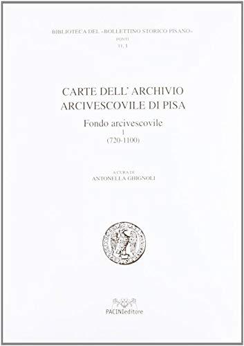 Carte dell'Archivio Arcivescovile di Pisa. Fondo Arcivescovile (720-1200) (Bibl. del Bollett. storico pisano. Fonti)