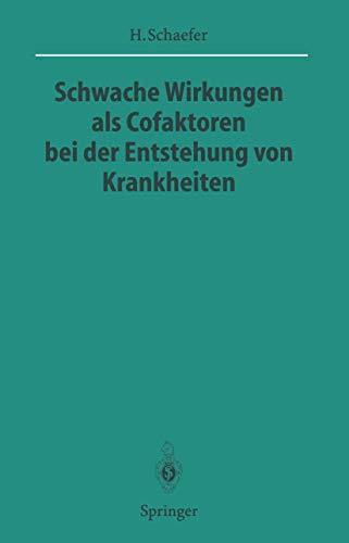 Schwache Wirkungen als Cofaktoren bei der Entstehung von Krankheiten (Sitzungsberichte der Heidelberger Akademie der Wissenschaften (1995/1996 / 1996/2))