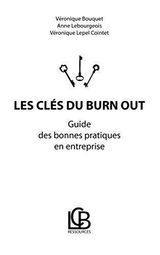 Les clés du burn out: Guide des bonnes pratiques en entreprise (French Edition)