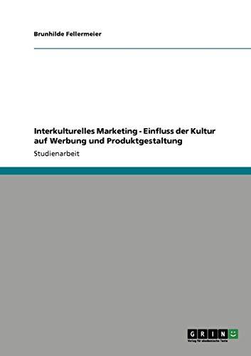 Interkulturelles Marketing. Einfluss der Kultur auf Werbung und Produktgestaltung