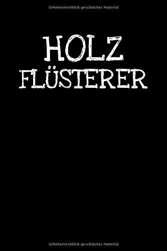Holz  Flüsterer: Notizbuch Journal Tagebuch 100 linierte Seiten | 6x9 Zoll (ca. DIN A5)