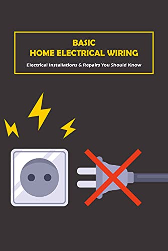 Basic Home Electrical Wiring: Electrical Installations & Repairs You Should Know: Electrical Wiring (English Edition)