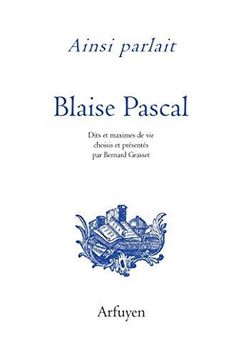 Ainsi parlait Blaise Pascal: Dits et maximes de vie