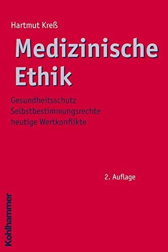 Medizinische Ethik: Gesundheitsschutz - Selbstbestimmungsrechte - heutige Wertkonflikte (Ethik - Grundlagen und Handlungsfelder, 2, Band 2)