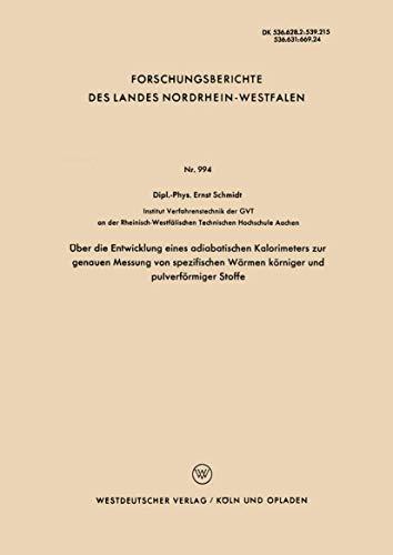 Über die Entwicklung eines adiabatischen Kalorimeters zur genauen Messung von spezifischen Wärmen körniger und pulverförmiger Stoffe . . . Landes ... Landes Nordrhein-Westfalen (994), Band 994)