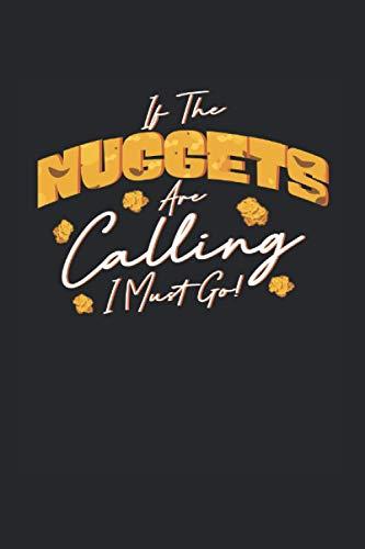 If The Nuggets Are Calling I Must Go!: Chicken Nugget & Nug Lover Notizbuch 6x9 Hühnchen Geschenk Für Nug Life