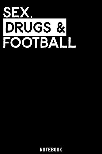 Sex, Drugs and Football Notebook: 120 ruled Pages 6'x9'. Journal for Player and Coaches. Writing Book for your training, your notes at work or school. ... Fans and Lovers for Christmas or Birthdays.