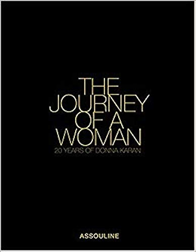 The Journey Of A Woman: 20 Years Of Donna Karan
