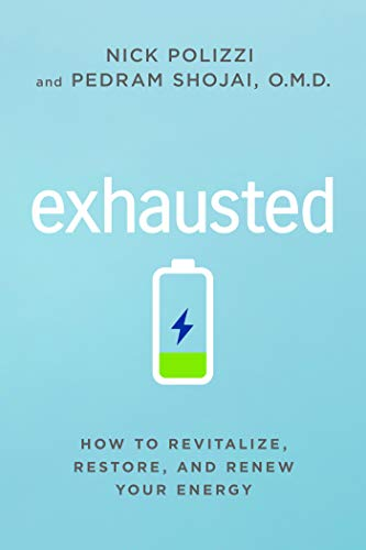 Exhausted: How to Revitalize, Restore, and Renew Your Energy (English