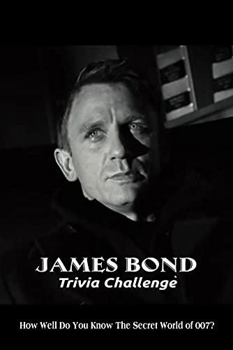 James Bond Trivia Challenge: How Well Do You Know The Secret World of 007?: James Bond Quiz Book (English Edition)