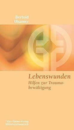Lebenswunden. Hilfen zur Traumabewältigung. Münsterschwarzacher Kleinschriften Band 152
