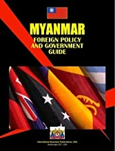Myanmar Foreign Policy and Government Guide (World Strategic and Business Information Library)