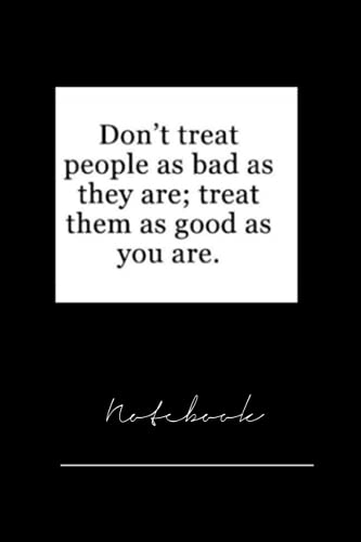 dont treat people as bad as they are - 120 pages notebook x