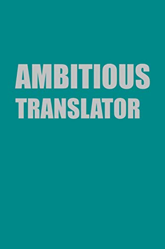 Ambitious Translator Gift: Lined Journal Notebook Gift for Ambitious Translator; Diary or Book (6x9 inches) with 110 pages