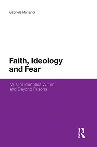 Faith, Ideology and Fear: Muslim Identities Within and Beyond Prisons (Continuum Religious Studies) (English Edition)