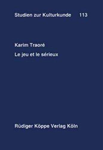 Le jeu et le sérieux: Essai d'anthropologie littéraire sur la poésie épique des chasseurs du Mande (Afrique de l'Ouest)