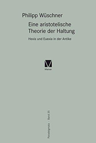 Eine aristotelische Theorie der Haltung: Hexis und Euexia in der Antike (Paradeigmata)