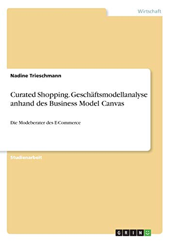 Curated Shopping. Geschäftsmodellanalyse anhand des Business Model Canvas: Die Modeberater des E-Commerce