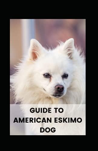 GUIDE TO AMERICAN ESKIMO DOG