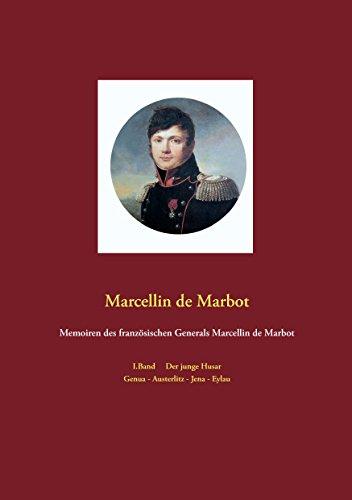 Memoiren des französischen Generals Marcellin de Marbot: I.Band Der junge Husar - Genua - Austerlitz - Jena - Eylau