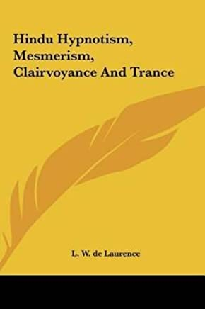[(Hindu Hypnotism, Mesmerism, Clairvoyance and Trance)] [By (author) L W De Laurence] published on (May, 2010)