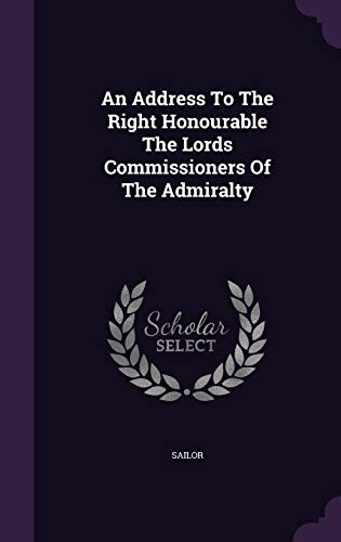 An Address To The Right Honourable The Lords Commissioners Of The Admiralty