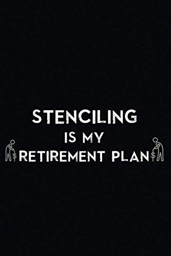 Compare Textbook Prices for STENCILING IS MY RETIREMENT PLAN: STENCILING Funny quote idea for STENCILING lovers, Lined journal gift 6x9 Soft cover 100 pages, Gag Novelty Gift for ... Grandmother, Friend, boss, Office joke  ISBN 9798494054302 by Publishing, Jack